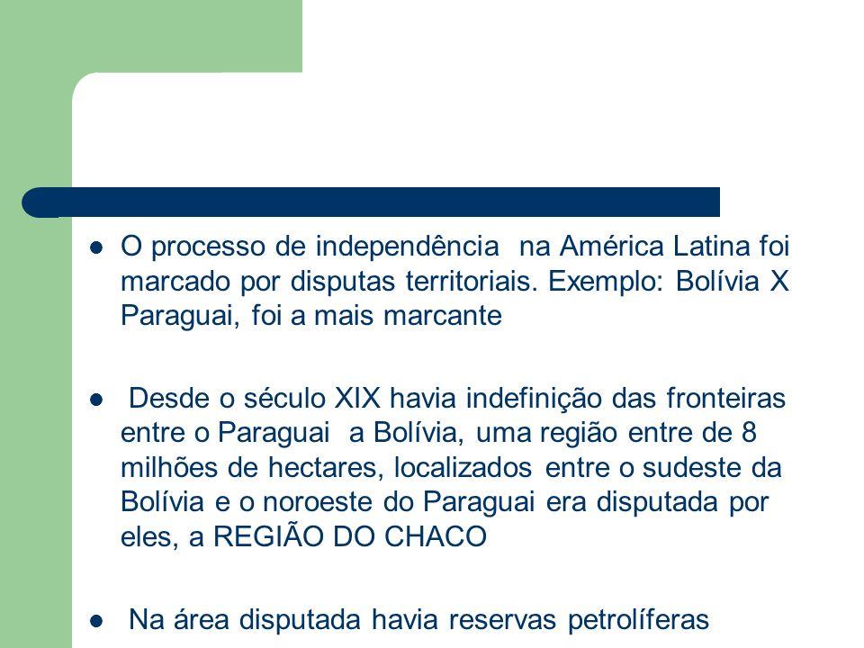 O processo de independência na América Latina foi marcado por disputas territoriais. Exemplo: Bolívia X Paraguai, foi a mais marcante Desde o século X