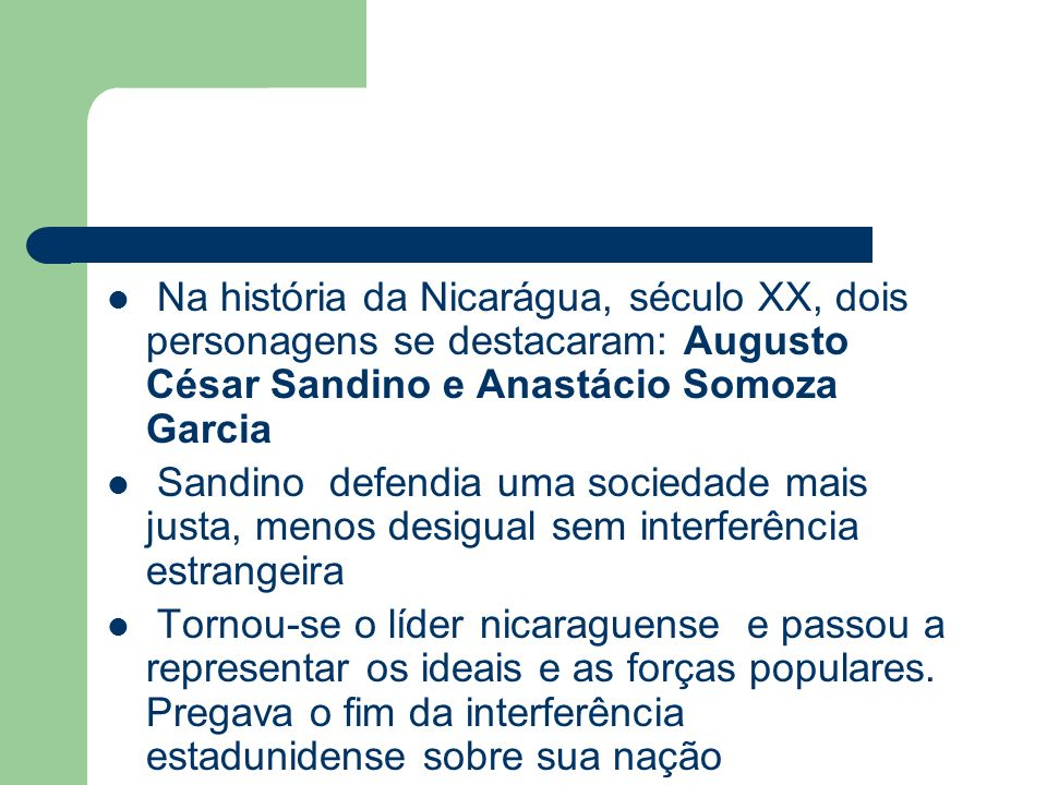 Na história da Nicarágua, século XX, dois personagens se destacaram: Augusto César Sandino e Anastácio Somoza Garcia Sandino defendia uma sociedade ma