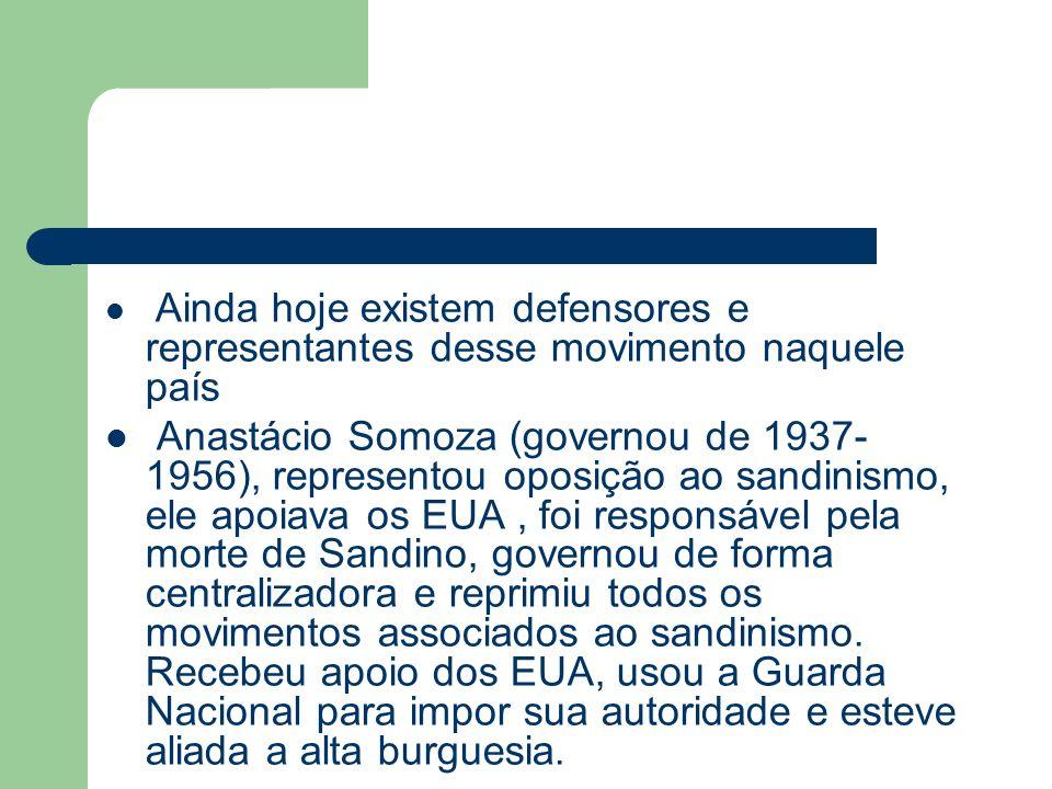 Ainda hoje existem defensores e representantes desse movimento naquele país Anastácio Somoza (governou de 1937- 1956), representou oposição ao sandini