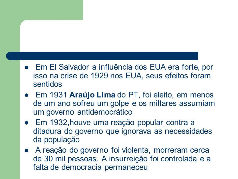 Em El Salvador a influência dos EUA era forte, por isso na crise de 1929 nos EUA, seus efeitos foram sentidos Em 1931 Araújo Lima do PT, foi eleito, e