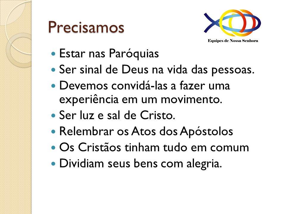 Precisamos Estar nas Paróquias Ser sinal de Deus na vida das pessoas. Devemos convidá-las a fazer uma experiência em um movimento. Ser luz e sal de Cr