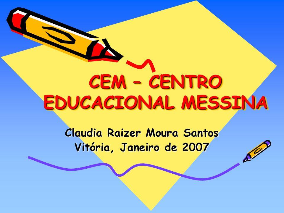 CEM – CENTRO EDUCACIONAL MESSINA CEM – CENTRO EDUCACIONAL MESSINA Claudia Raizer Moura Santos Vitória, Janeiro de 2007