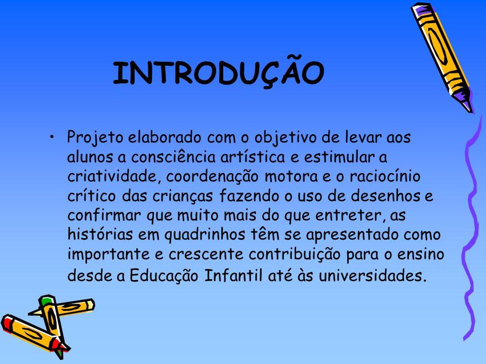 INTRODUÇÃO Projeto elaborado com o objetivo de levar aos alunos a consciência artística e estimular a criatividade, coordenação motora e o raciocínio