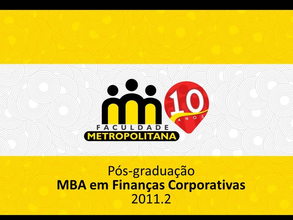 Pós-graduação MBA em Finanças Corporativas 2011.2 Pós-graduação MBA em Finanças Corporativas 2011.2