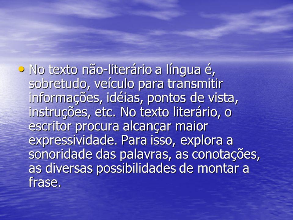 Linguagem não-literária e literária Ao criar o mundo ficcional, o escritor utiliza basicamente a mesma língua empregada pelo cientista, pelo historiad