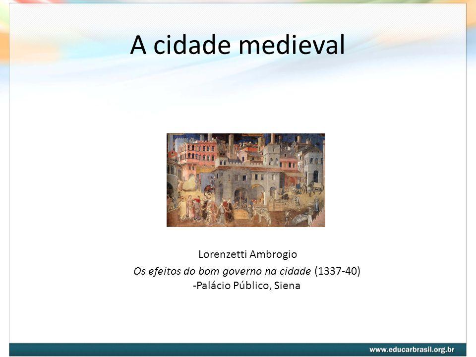 A cidade medieval Lorenzetti Ambrogio Os efeitos do bom governo na cidade (1337-40) -Palácio Público, Siena