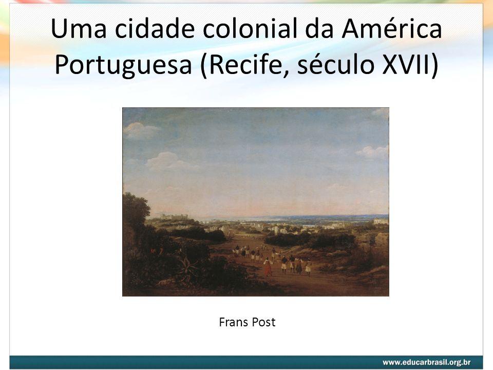 Uma cidade colonial da América Portuguesa (Recife, século XVII) Frans Post