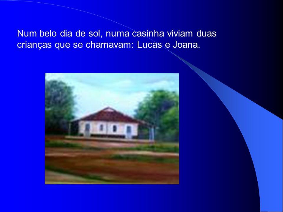 Num belo dia de sol, numa casinha viviam duas crianças que se chamavam: Lucas e Joana.