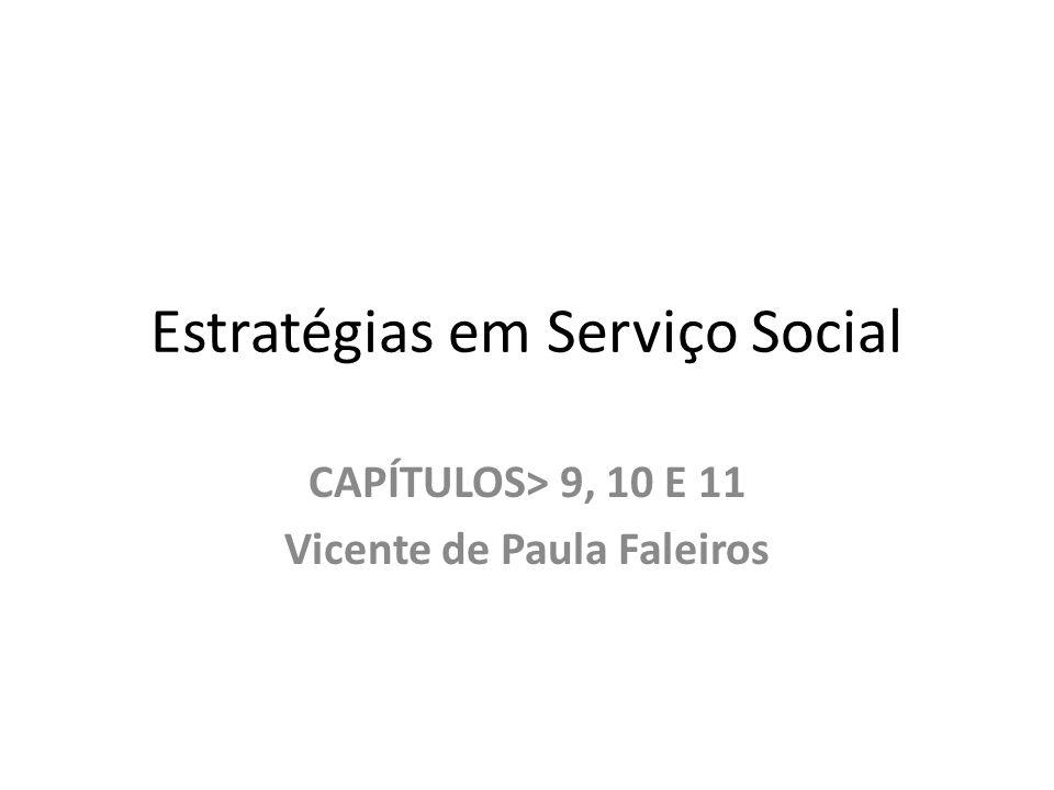 Estratégias em Serviço Social CAPÍTULOS> 9, 10 E 11 Vicente de Paula Faleiros