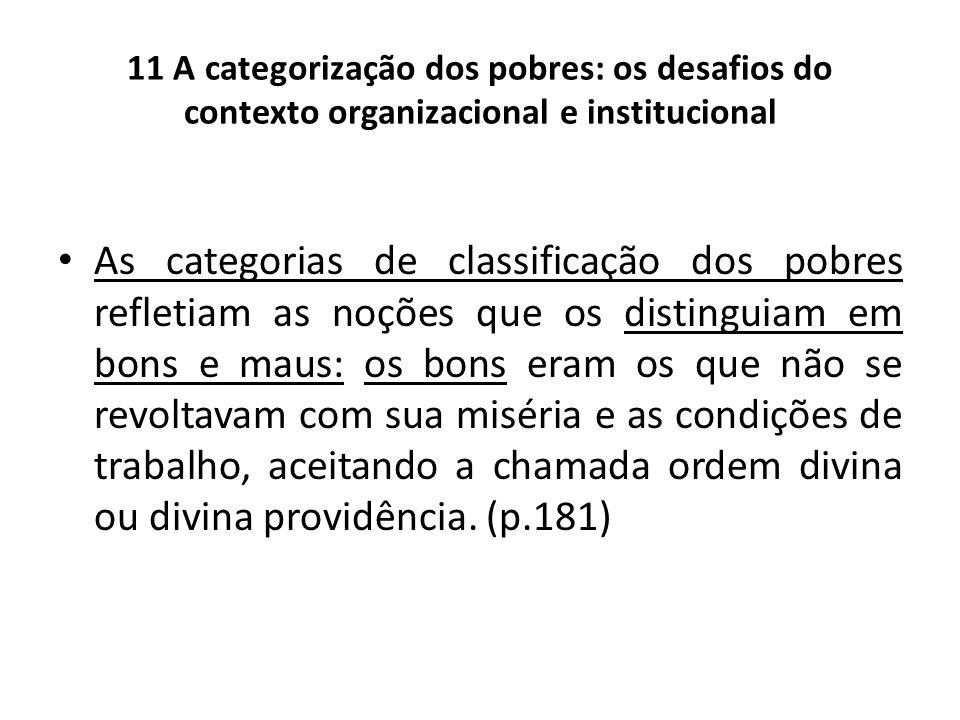 11 A categorização dos pobres: os desafios do contexto organizacional e institucional As categorias de classificação dos pobres refletiam as noções qu