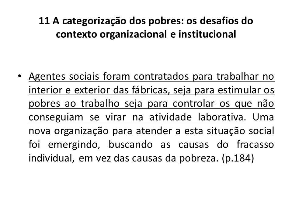 11 A categorização dos pobres: os desafios do contexto organizacional e institucional Agentes sociais foram contratados para trabalhar no interior e e