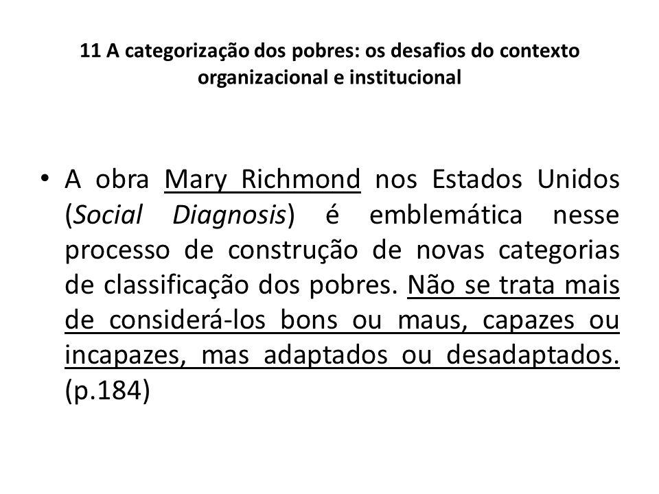 11 A categorização dos pobres: os desafios do contexto organizacional e institucional A obra Mary Richmond nos Estados Unidos (Social Diagnosis) é emb