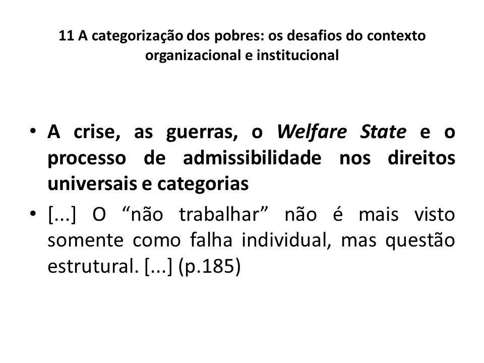 11 A categorização dos pobres: os desafios do contexto organizacional e institucional A crise, as guerras, o Welfare State e o processo de admissibili