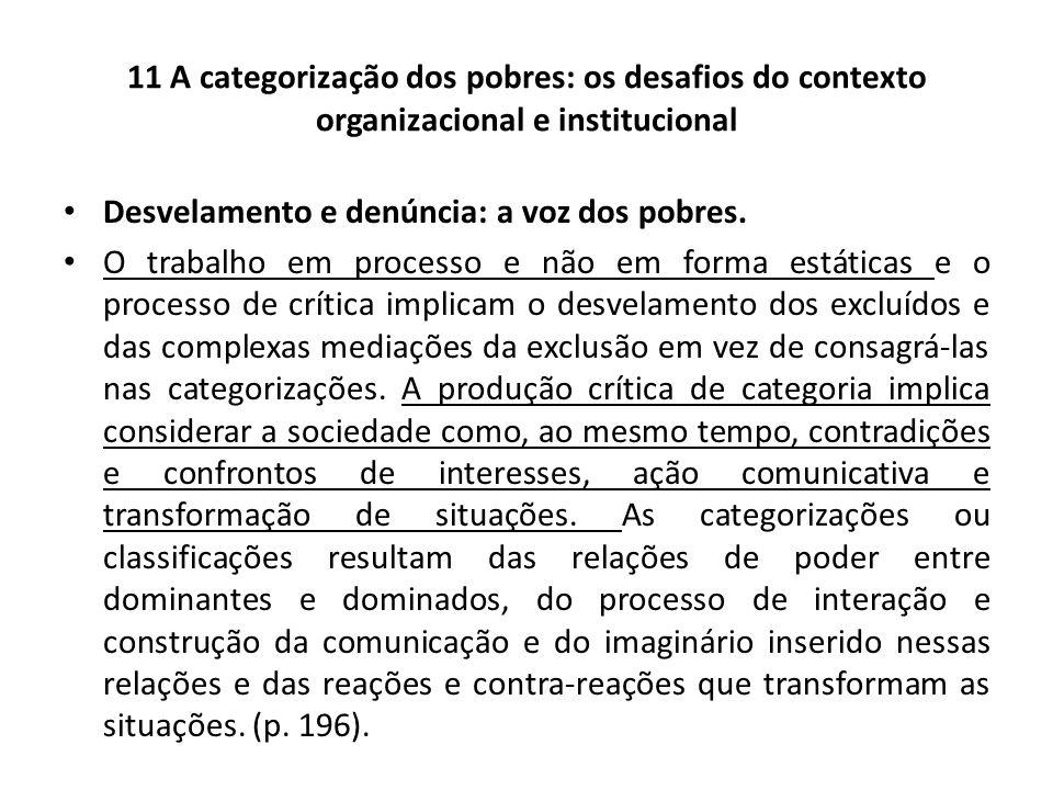 11 A categorização dos pobres: os desafios do contexto organizacional e institucional Desvelamento e denúncia: a voz dos pobres. O trabalho em process