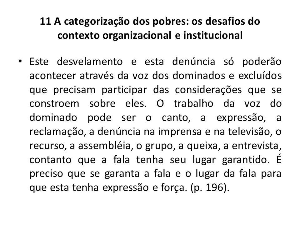 11 A categorização dos pobres: os desafios do contexto organizacional e institucional Este desvelamento e esta denúncia só poderão acontecer através d