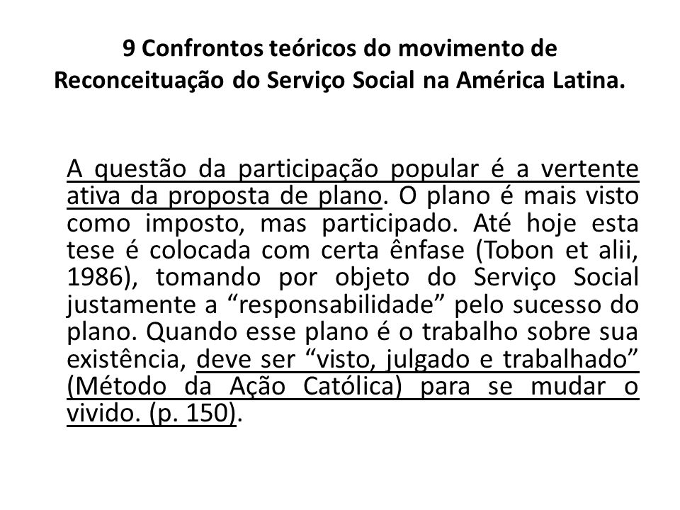 9 Confrontos teóricos do movimento de Reconceituação do Serviço Social na América Latina. A questão da participação popular é a vertente ativa da prop