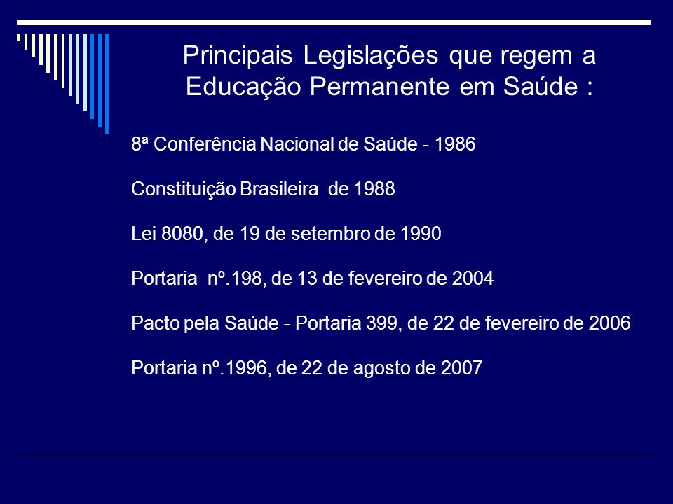 Principais Legislações que regem a Educação Permanente em Saúde : 8ª Conferência Nacional de Saúde - 1986 Constituição Brasileira de 1988 Lei 8080, de
