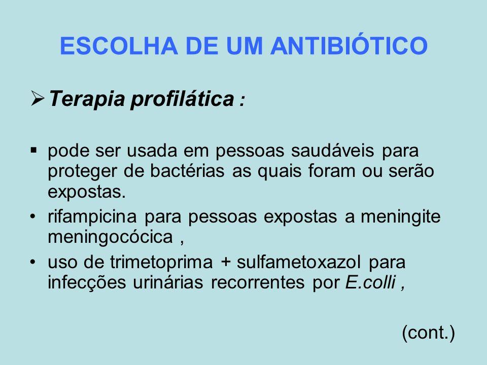 ESCOLHA DE UM ANTIBIÓTICO Terapia profilática : pode ser usada em pessoas saudáveis para proteger de bactérias as quais foram ou serão expostas. rifam