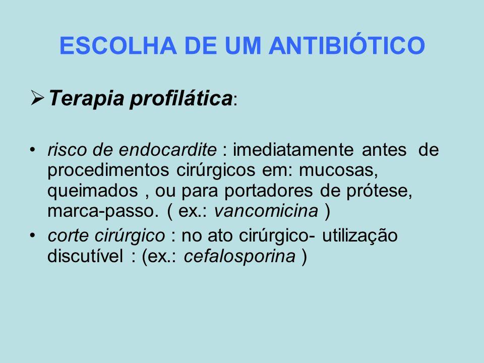 ESCOLHA DE UM ANTIBIÓTICO Terapia profilática : risco de endocardite : imediatamente antes de procedimentos cirúrgicos em: mucosas, queimados, ou para