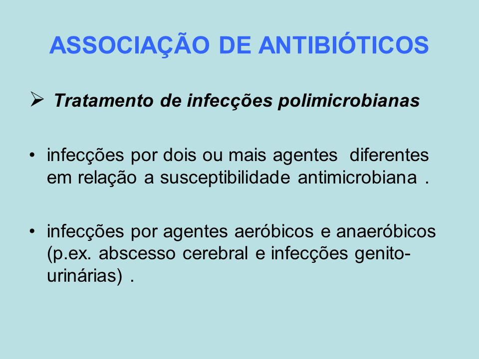 ASSOCIAÇÃO DE ANTIBIÓTICOS Tratamento de infecções polimicrobianas infecções por dois ou mais agentes diferentes em relação a susceptibilidade antimic