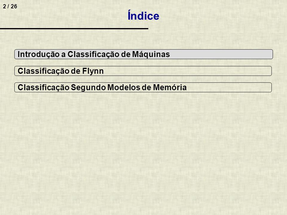 2 / 26 Índice Classificação de Flynn Classificação Segundo Modelos de Memória Introdução a Classificação de Máquinas