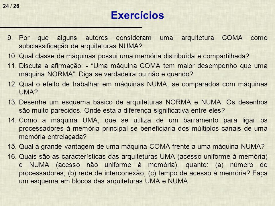 24 / 26 9.Por que alguns autores consideram uma arquitetura COMA como subclassificação de arquiteturas NUMA? 10.Qual classe de máquinas possui uma mem