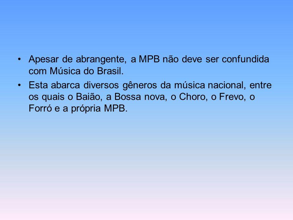 Apesar de abrangente, a MPB não deve ser confundida com Música do Brasil. Esta abarca diversos gêneros da música nacional, entre os quais o Baião, a B