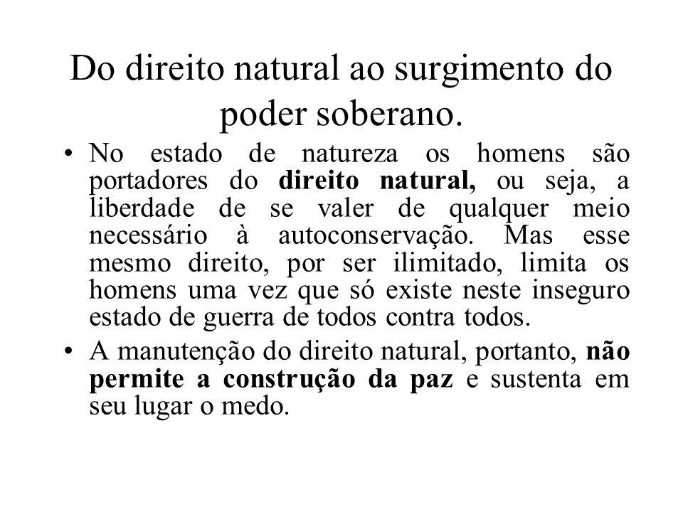 Do direito natural ao surgimento do poder soberano. No estado de natureza os homens são portadores do direito natural, ou seja, a liberdade de se vale