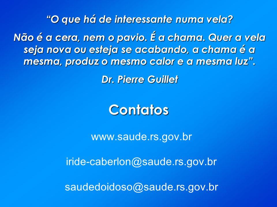 Contatos www.saude.rs.gov.br iride-caberlon@saude.rs.gov.br saudedoidoso@saude.rs.gov.br O que há de interessante numa vela.