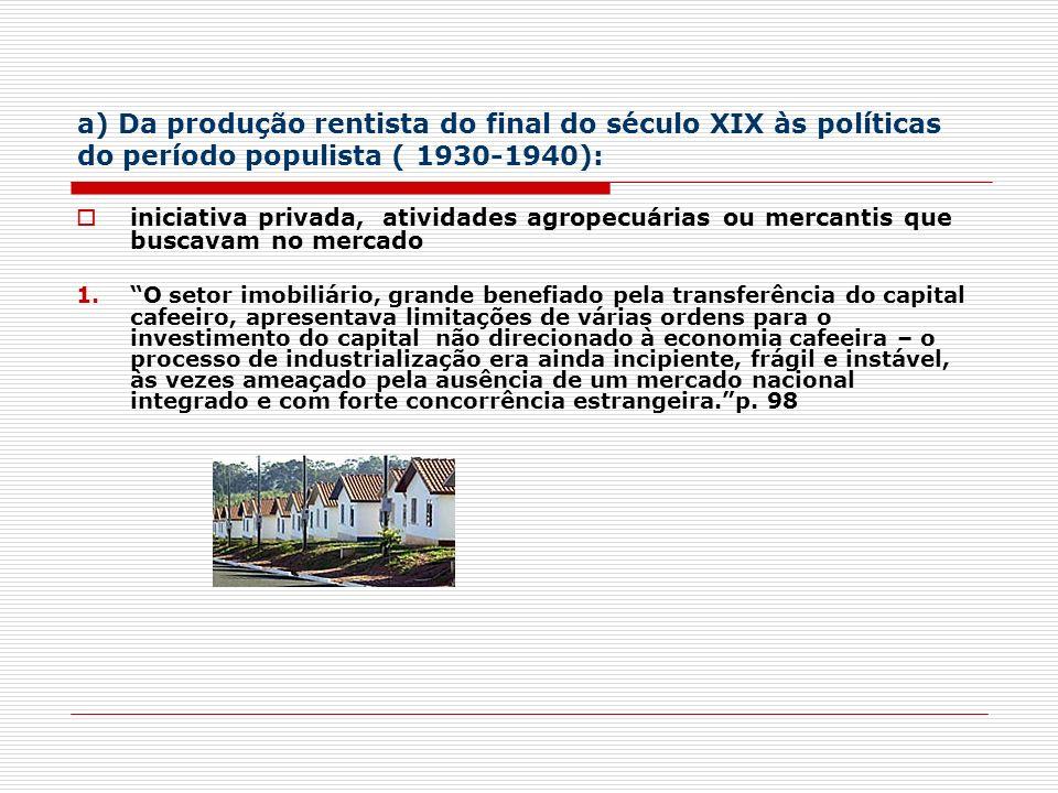 a) Da produção rentista do final do século XIX às políticas do período populista ( 1930-1940): iniciativa privada, atividades agropecuárias ou mercant