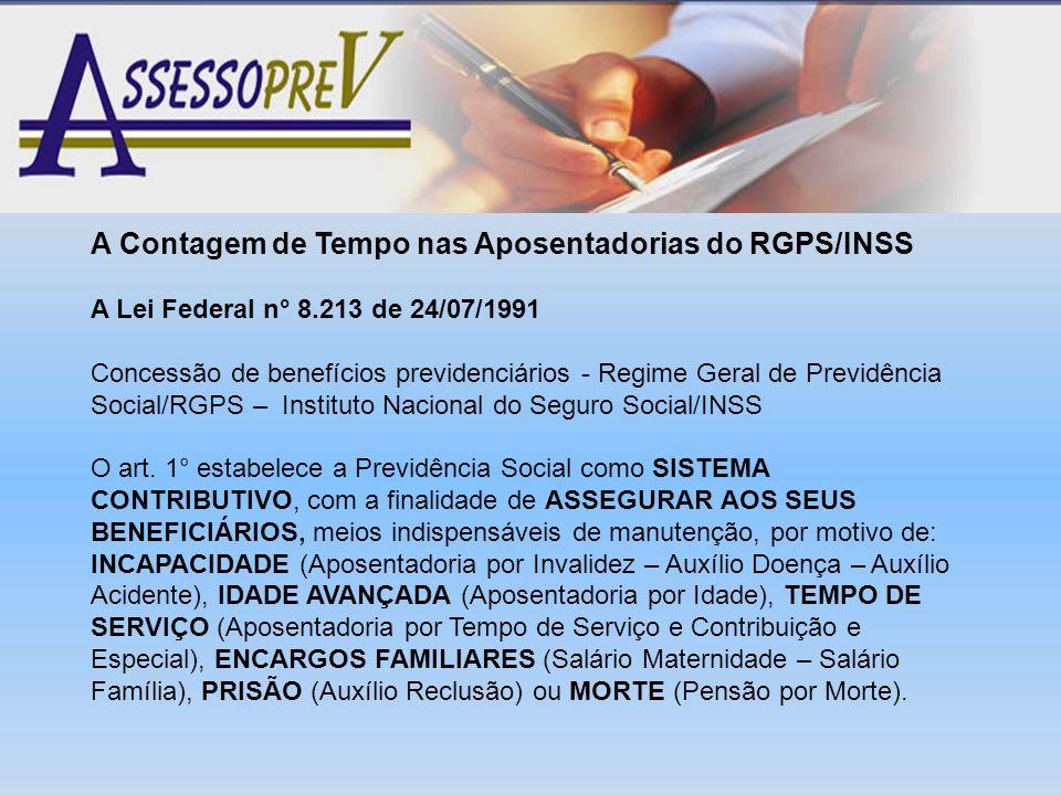 A Contagem de Tempo nas Aposentadorias do RGPS/INSS A Lei Federal n° 8.213 de 24/07/1991 Concessão de benefícios previdenciários - Regime Geral de Pre