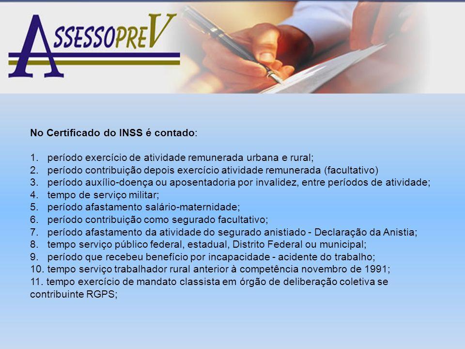 No Certificado do INSS é contado: 1. período exercício de atividade remunerada urbana e rural; 2. período contribuição depois exercício atividade remu