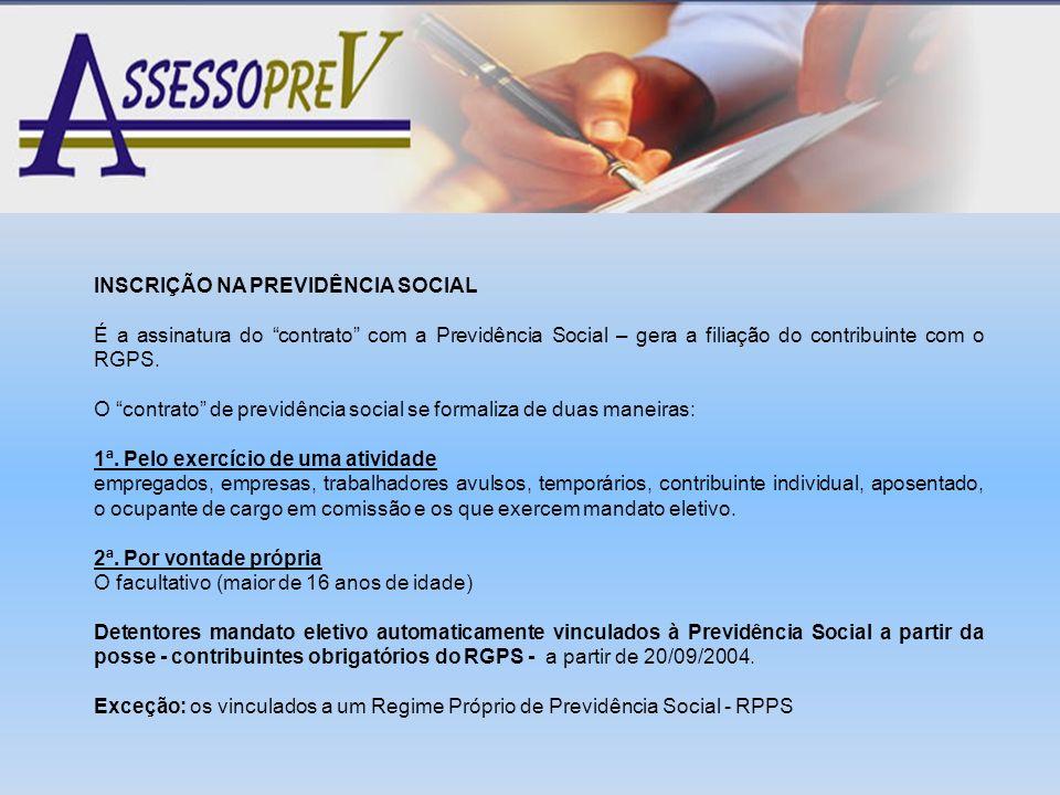 INSCRIÇÃO NA PREVIDÊNCIA SOCIAL É a assinatura do contrato com a Previdência Social – gera a filiação do contribuinte com o RGPS. O contrato de previd