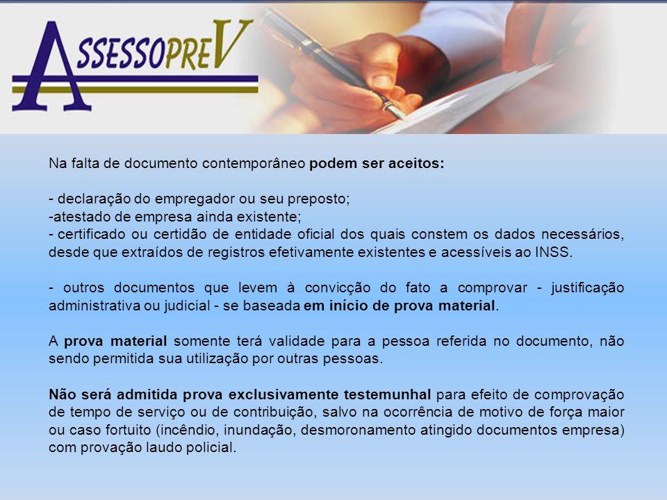 Na falta de documento contemporâneo podem ser aceitos: - declaração do empregador ou seu preposto; -atestado de empresa ainda existente; - certificado