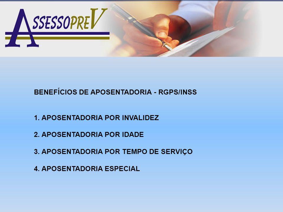 BENEFÍCIOS DE APOSENTADORIA - RGPS/INSS 1. APOSENTADORIA POR INVALIDEZ 2. APOSENTADORIA POR IDADE 3. APOSENTADORIA POR TEMPO DE SERVIÇO 4. APOSENTADOR
