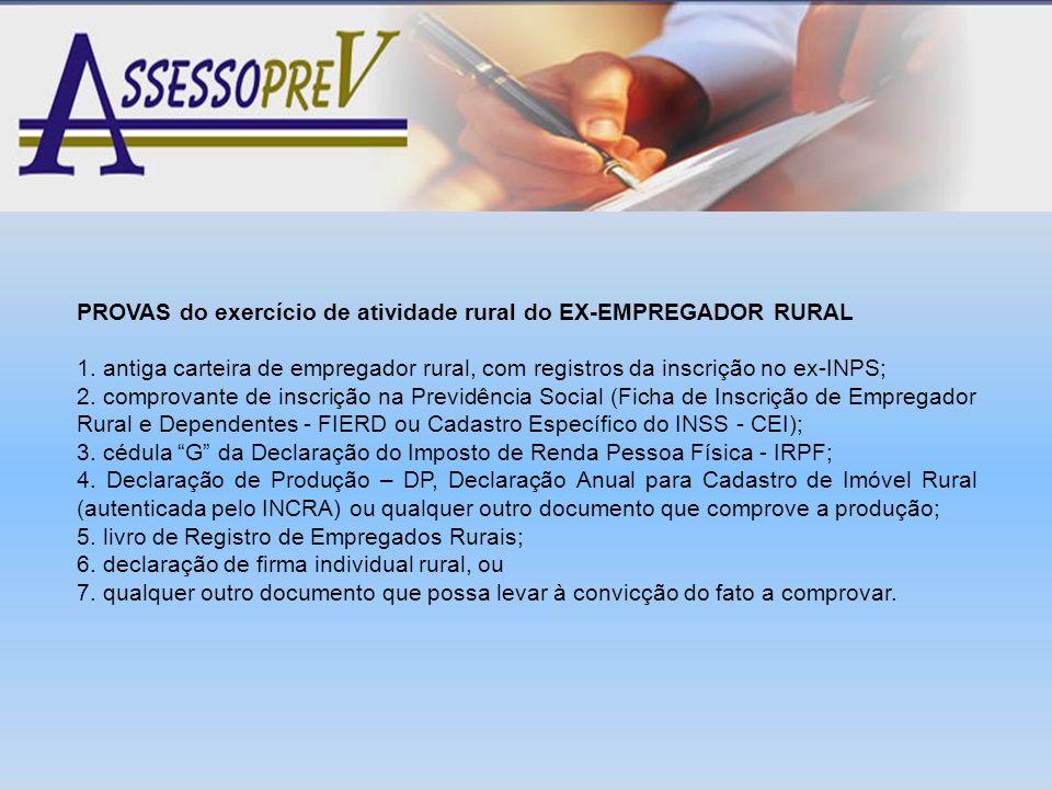 PROVAS do exercício de atividade rural do EX-EMPREGADOR RURAL 1. antiga carteira de empregador rural, com registros da inscrição no ex-INPS; 2. compro