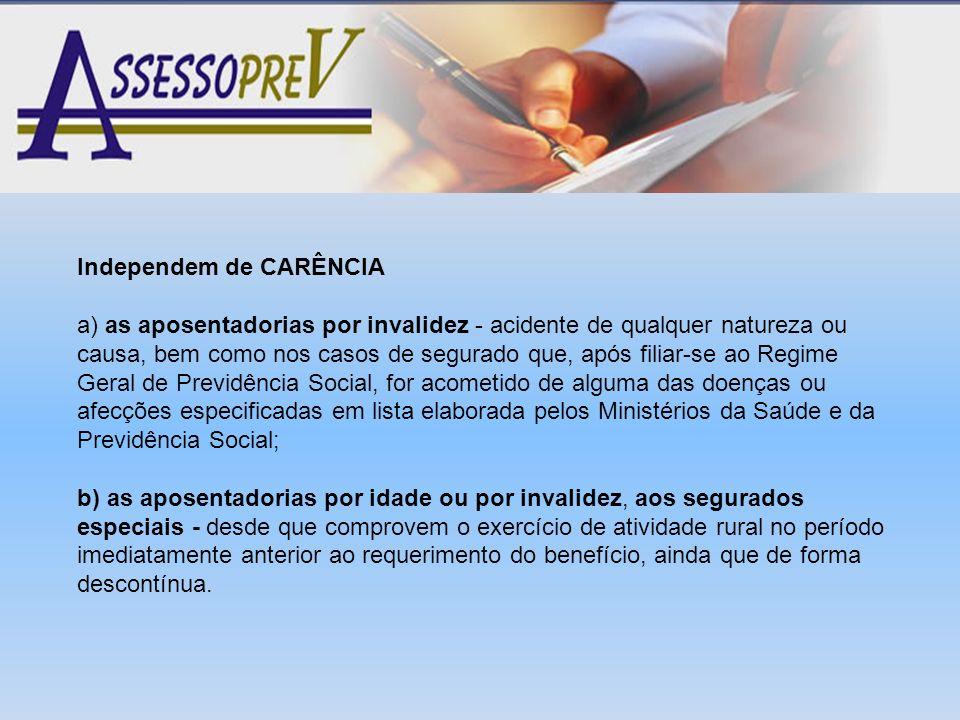 Independem de CARÊNCIA a) as aposentadorias por invalidez - acidente de qualquer natureza ou causa, bem como nos casos de segurado que, após filiar-se