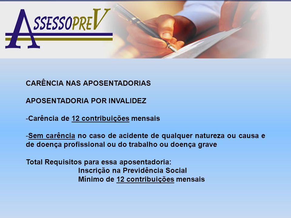 CARÊNCIA NAS APOSENTADORIAS APOSENTADORIA POR INVALIDEZ -Carência de 12 contribuições mensais -Sem carência no caso de acidente de qualquer natureza o