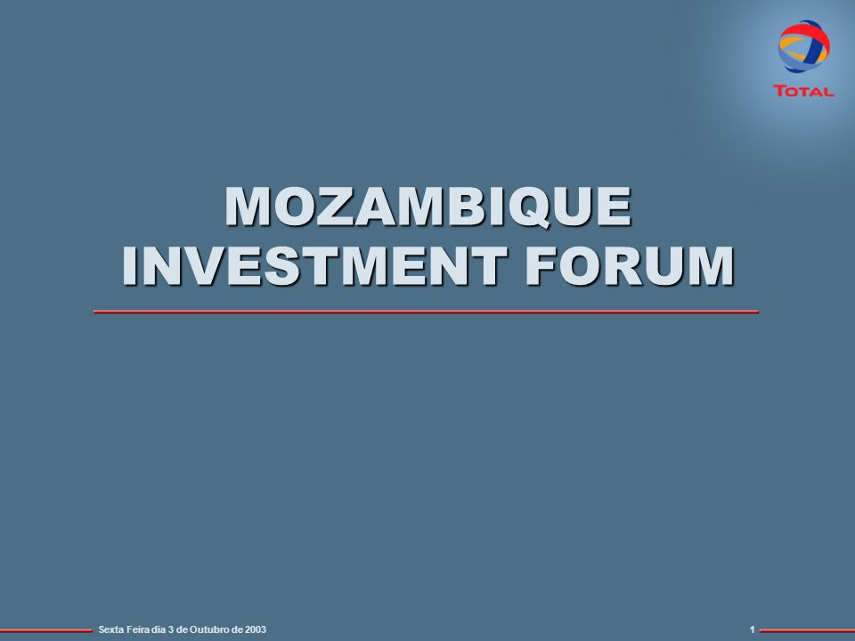 Sexta Feira dia 3 de Outubro de 20031 MOZAMBIQUE INVESTMENT FORUM
