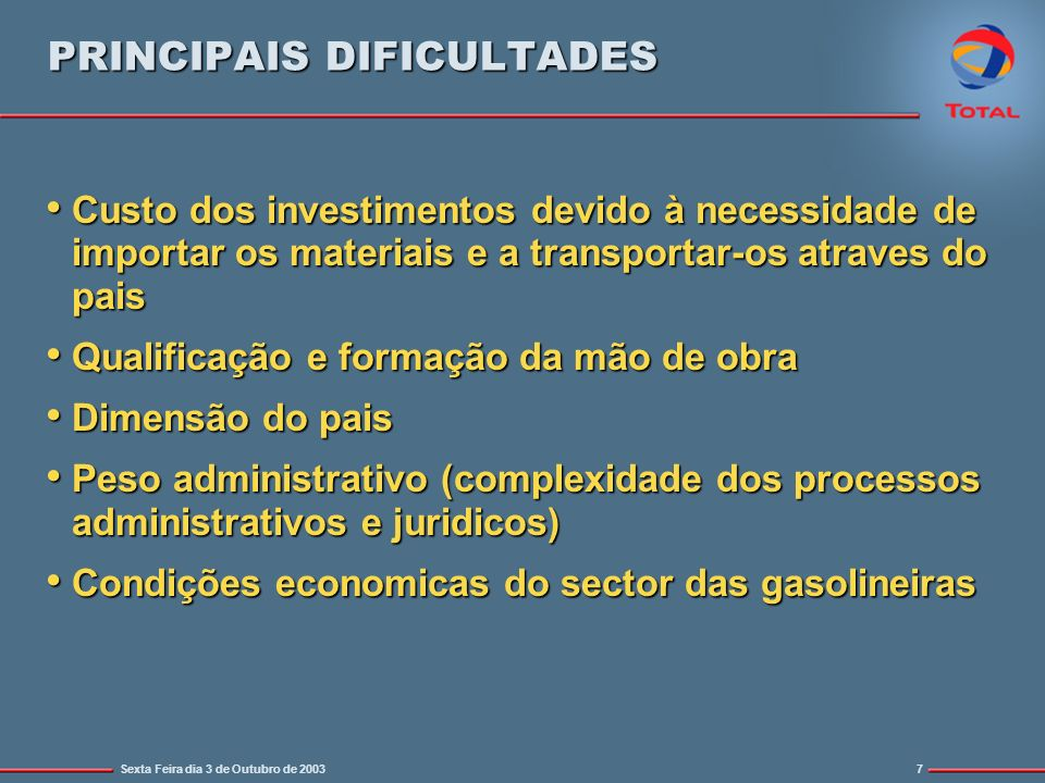 Sexta Feira dia 3 de Outubro de 20037 PRINCIPAIS DIFICULTADES Custo dos investimentos devido à necessidade de importar os materiais e a transportar-os