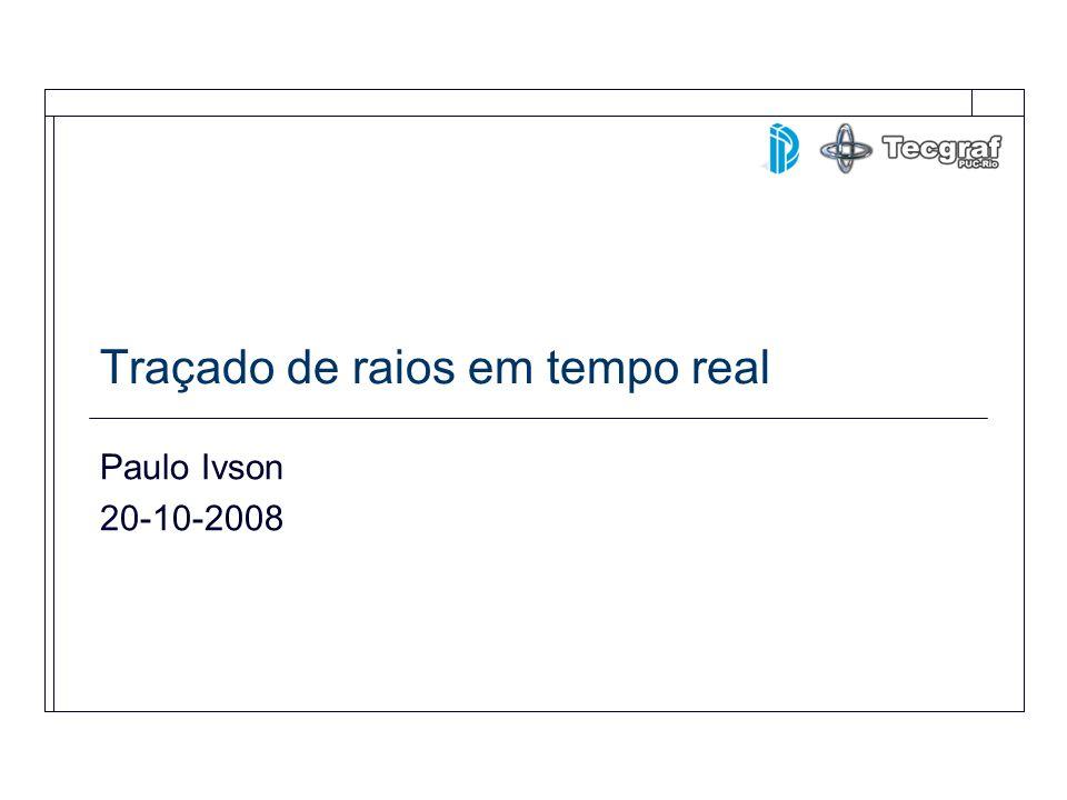 Traçado de raios em tempo real Paulo Ivson 20-10-2008