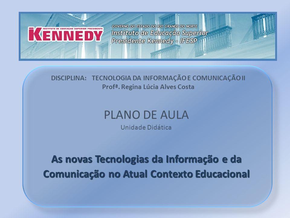 PLANO DE AULA Unidade Didática As novas Tecnologias da Informação e da Comunicação no Atual Contexto Educacional DISCIPLINA: TECNOLOGIA DA INFORMAÇÃO