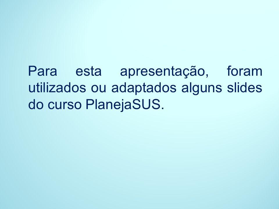 Para esta apresentação, foram utilizados ou adaptados alguns slides do curso PlanejaSUS.