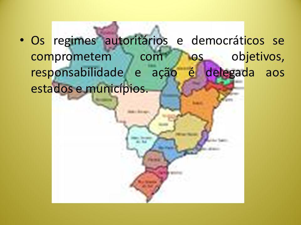 Os regimes autoritários e democráticos se comprometem com os objetivos, responsabilidade e ação é delegada aos estados e municípios.