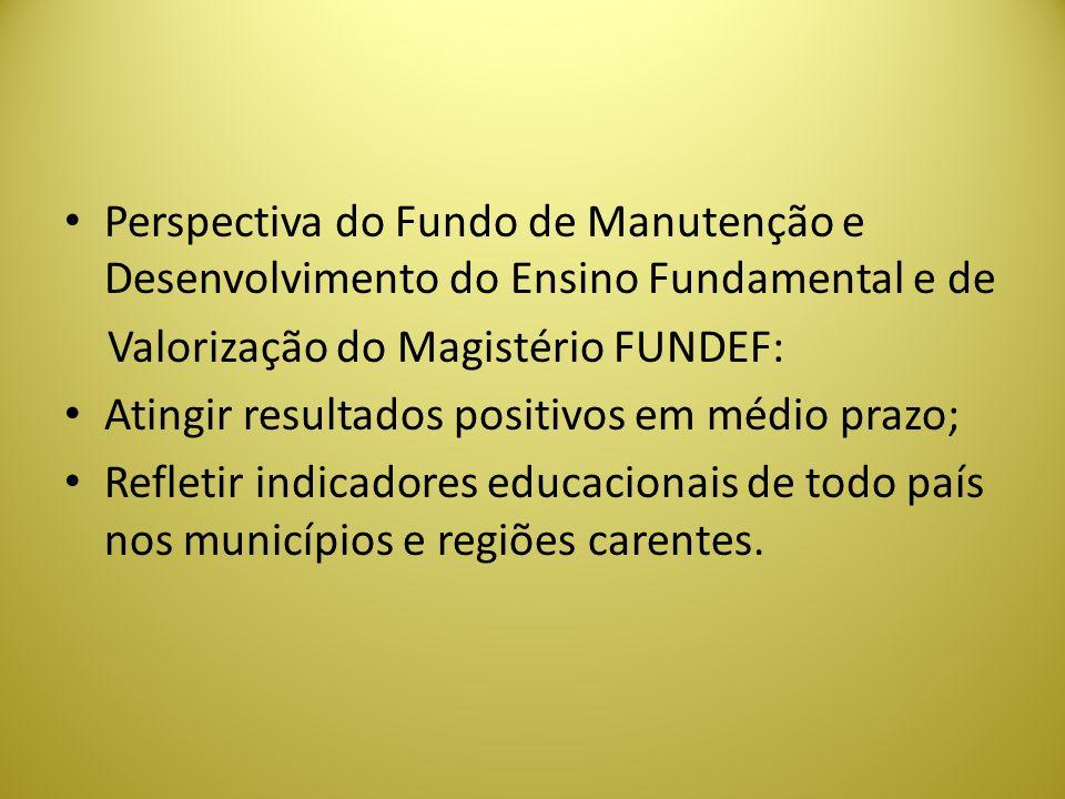 Perspectiva do Fundo de Manutenção e Desenvolvimento do Ensino Fundamental e de Valorização do Magistério FUNDEF: Atingir resultados positivos em médi