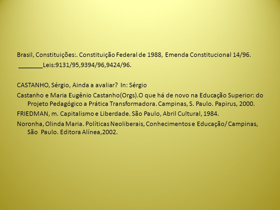 Brasil, Constituições:. Constituição Federal de 1988, Emenda Constitucional 14/96. _______Leis:9131/95,9394/96,9424/96. CASTANHO, Sérgio, Ainda a aval
