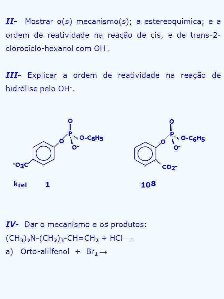 II- Mostrar o(s) mecanismo(s); a estereoquímica; e a ordem de reatividade na reação de cis, e de trans-2- clorocíclo-hexanol com OH -. III- Explicar a