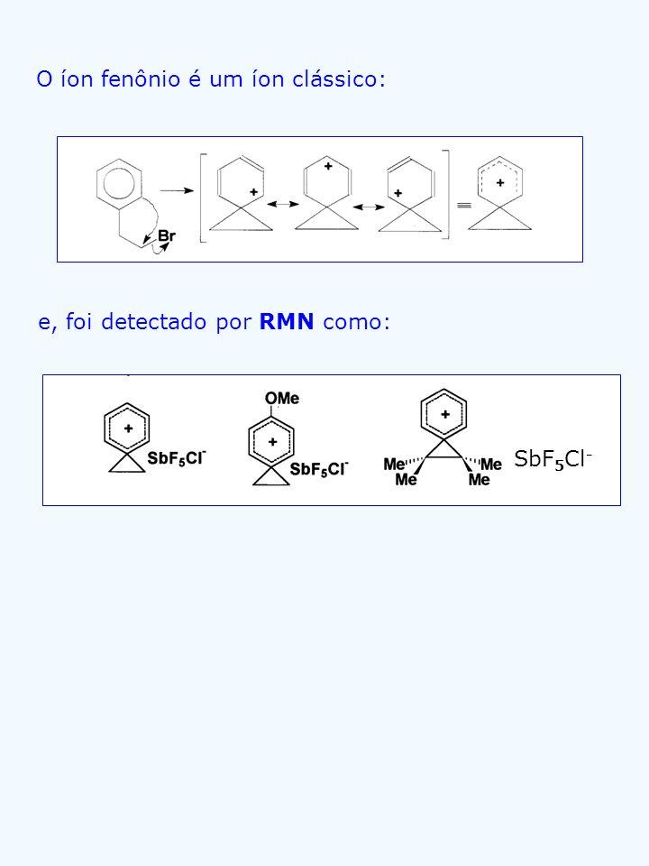 O íon fenônio é um íon clássico: e, foi detectado por RMN como: O íon fenônio é um íon clássico: SbF 5 Cl -