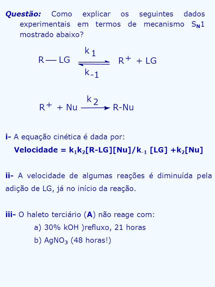 Questão: Como explicar os seguintes dados experimentais em termos de mecanismo S N 1 mostrado abaixo? R LG R + + LG k 1 k R + + Nu R-Nu k 2 i- A equaç