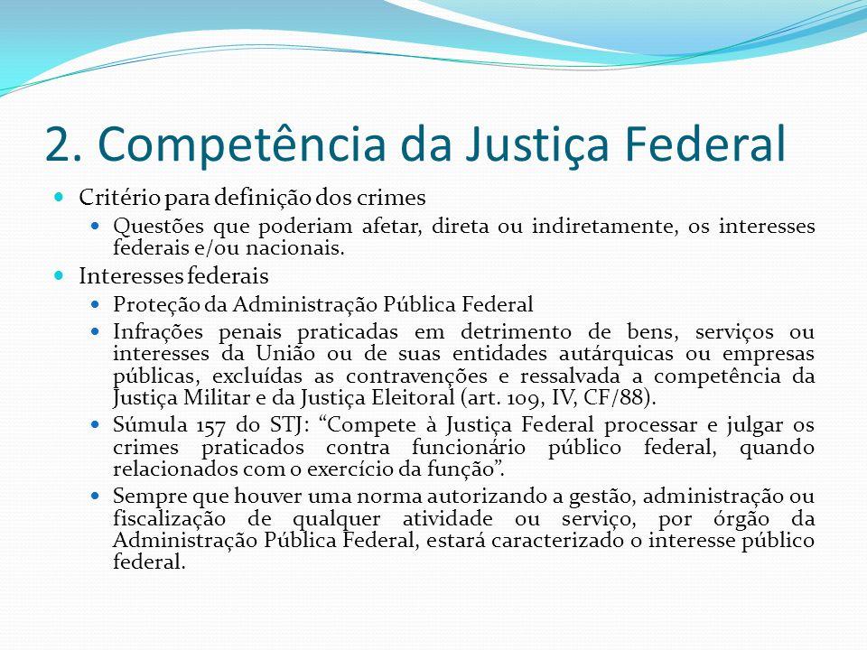 2. Competência da Justiça Federal Critério para definição dos crimes Questões que poderiam afetar, direta ou indiretamente, os interesses federais e/o
